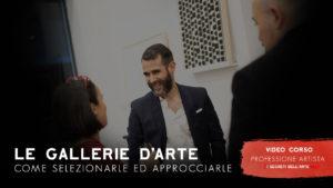 Gallerie d'arte - Come Selezionarle ed Approcciarle - Video Corso -Professione Artista